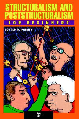 Structuralism and Poststructuralism for Beginners By Palmer, Donald D.
